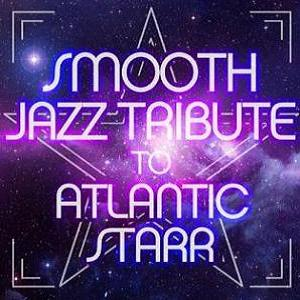 Smooth Jazz All Stars - Smooth Jazz Tribute to Atlantic Starr (2012)